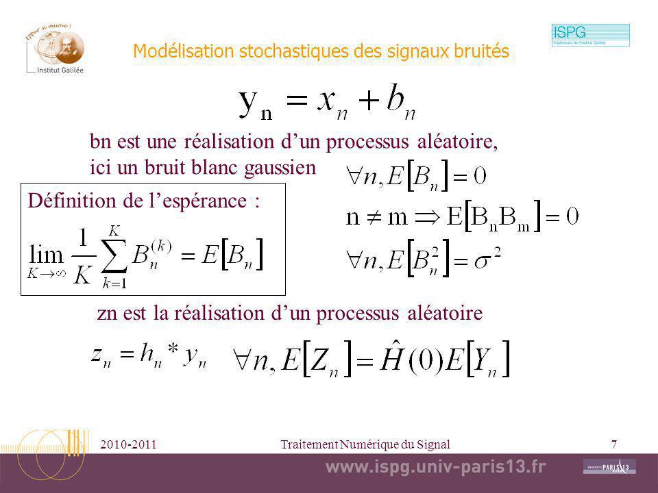 2010-2011Traitement Numérique du Signal7 Modélisation stochastiques des signaux bruités bn est une réalisation dun processus aléatoire, ici un bruit b