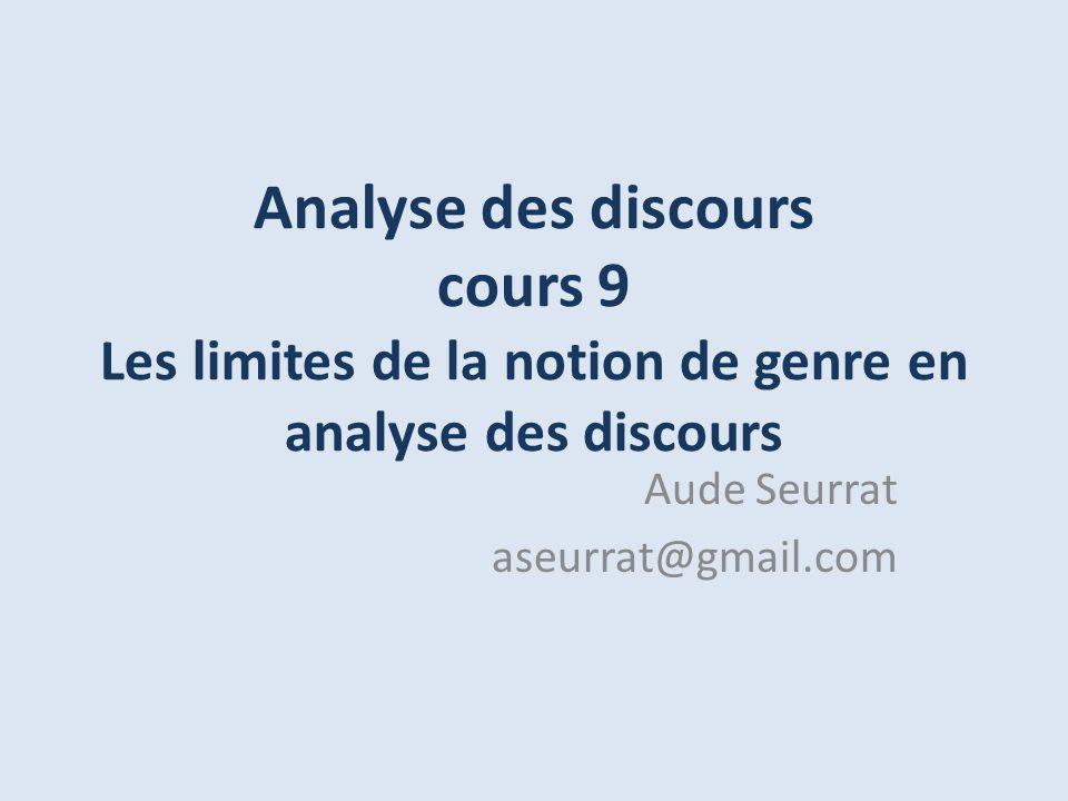 Analyse des discours cours 9 Les limites de la notion de genre en analyse des discours Aude Seurrat aseurrat@gmail.com