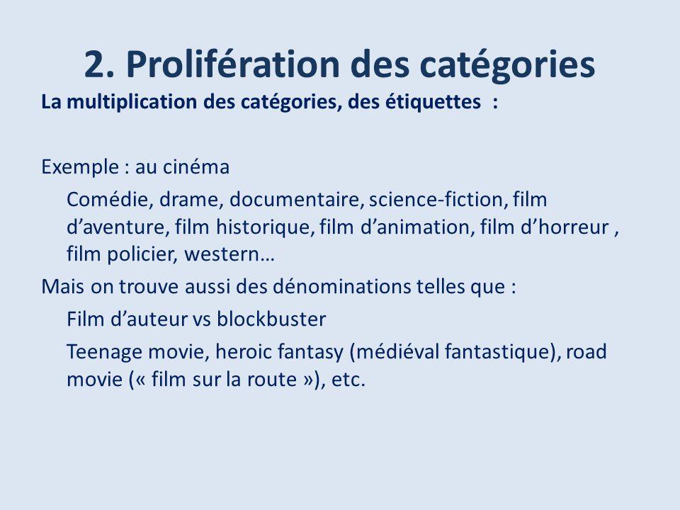 2. Prolifération des catégories La multiplication des catégories, des étiquettes : Exemple : au cinéma Comédie, drame, documentaire, science-fiction,
