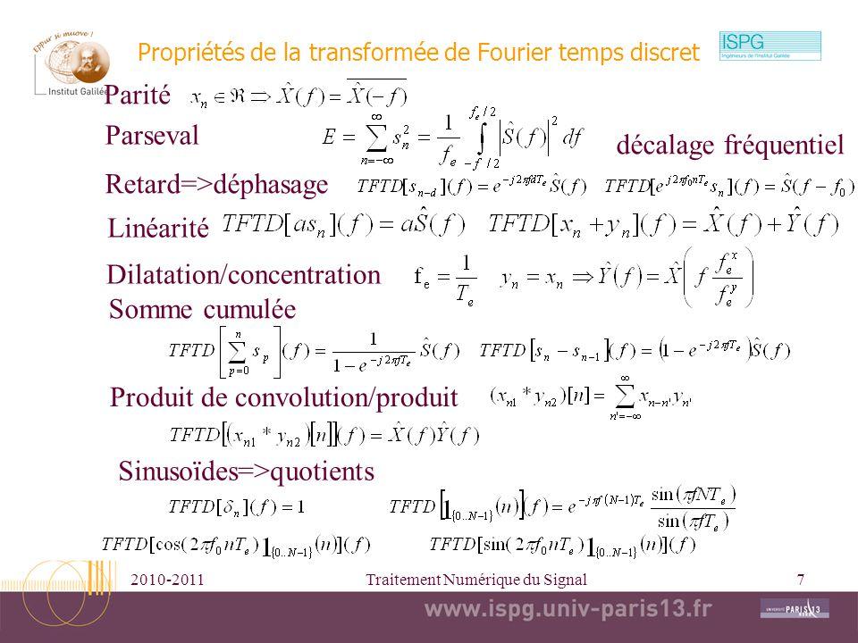 2010-2011Traitement Numérique du Signal8 fréquences positives fréquences négatives fefe TFD 4/ Transformée de Fourier discrète NT e ITFD x[n]1 [n0-N+1,n0] |X k| x[n] arg(X k ) NT e