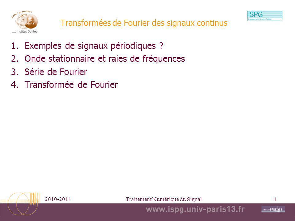2010-2011Traitement Numérique du Signal1 Transformées de Fourier des signaux continus 1.Exemples de signaux périodiques ? 2.Onde stationnaire et raies