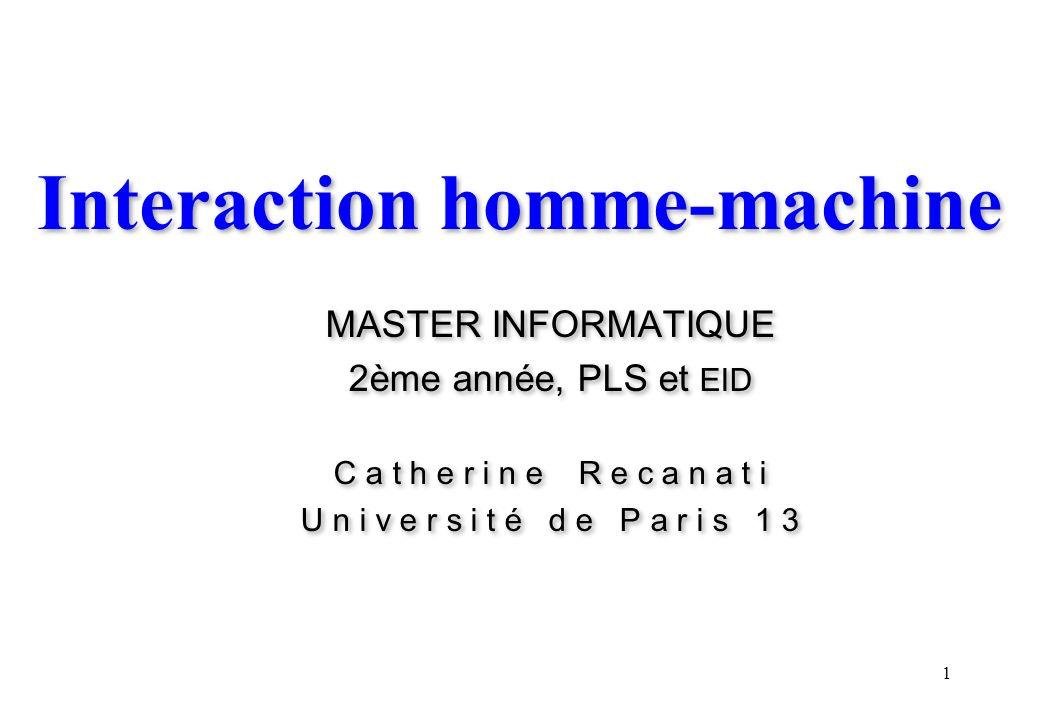 1 Interaction homme-machine MASTER INFORMATIQUE 2ème année, PLS et EID C a t h e r i n e R e c a n a t i U n i v e r s i t é d e P a r i s 1 3 MASTER