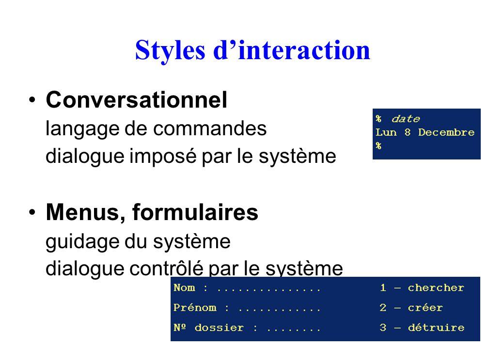 40 Styles dinteraction Conversationnel langage de commandes dialogue imposé par le système Menus, formulaires guidage du système dialogue contrôlé par le système