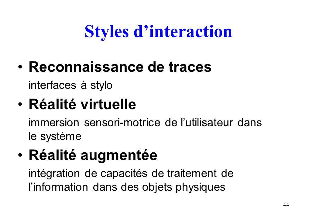 44 Styles dinteraction Reconnaissance de traces interfaces à stylo Réalité virtuelle immersion sensori-motrice de lutilisateur dans le système Réalité augmentée intégration de capacités de traitement de linformation dans des objets physiques