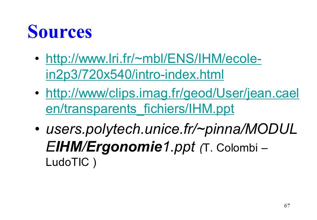 67 Sources http://www.lri.fr/~mbl/ENS/IHM/ecole- in2p3/720x540/intro-index.htmlhttp://www.lri.fr/~mbl/ENS/IHM/ecole- in2p3/720x540/intro-index.html ht