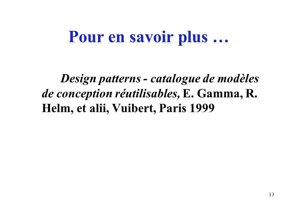 13 Pour en savoir plus … Design patterns - catalogue de modèles de conception réutilisables, E.