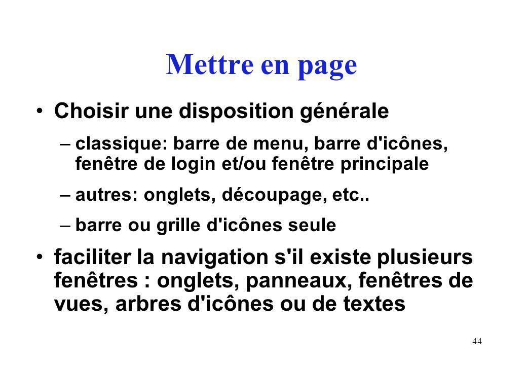 44 Mettre en page Choisir une disposition générale –classique: barre de menu, barre d icônes, fenêtre de login et/ou fenêtre principale –autres: onglets, découpage, etc..