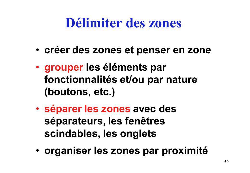 50 Délimiter des zones créer des zones et penser en zone grouper les éléments par fonctionnalités et/ou par nature (boutons, etc.) séparer les zones avec des séparateurs, les fenêtres scindables, les onglets organiser les zones par proximité