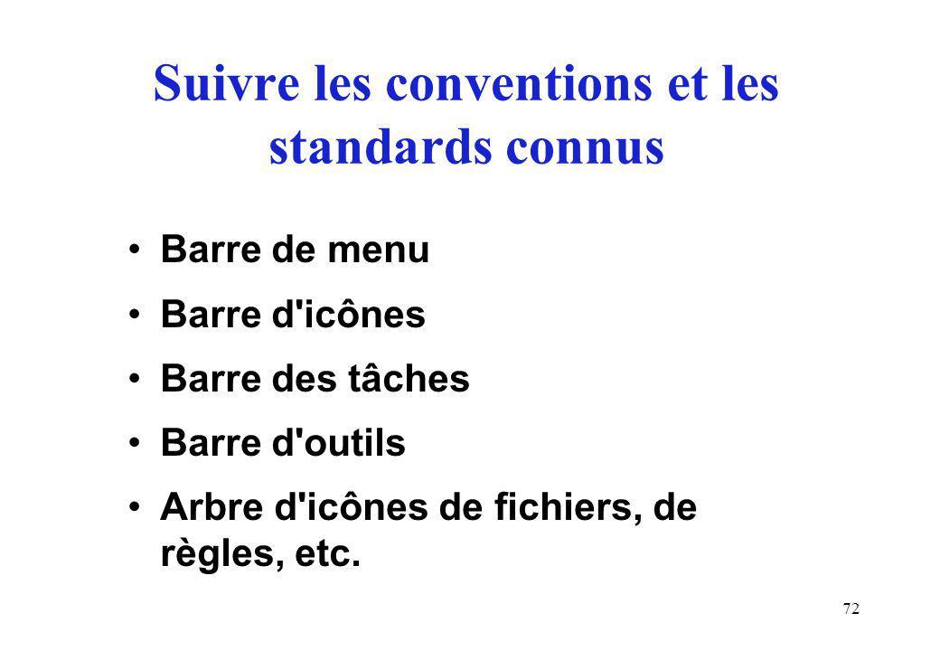 72 Suivre les conventions et les standards connus Barre de menu Barre d icônes Barre des tâches Barre d outils Arbre d icônes de fichiers, de règles, etc.