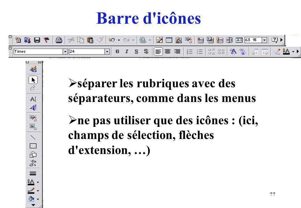 77 Barre d icônes séparer les rubriques avec des séparateurs, comme dans les menus ne pas utiliser que des icônes : (ici, champs de sélection, flèches d extension, …)