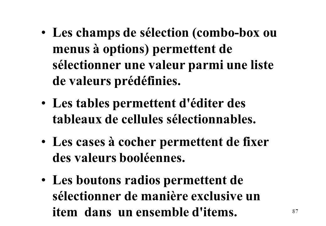 87 Les champs de sélection (combo-box ou menus à options) permettent de sélectionner une valeur parmi une liste de valeurs prédéfinies.