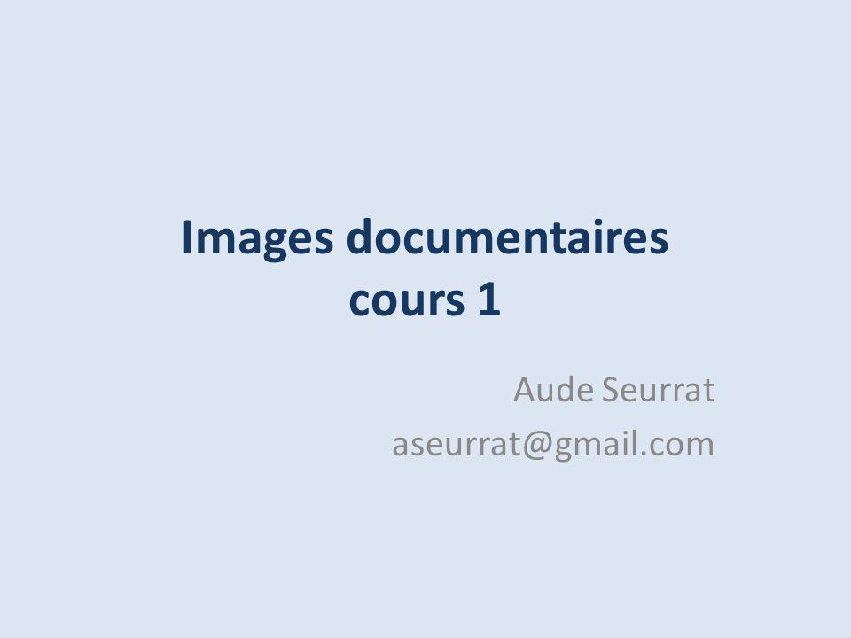 Images documentaires cours 1 Aude Seurrat aseurrat@gmail.com
