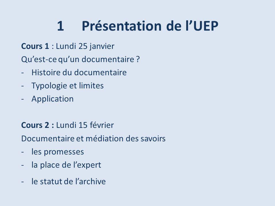 1 Présentation de lUEP Cours 1 : Lundi 25 janvier Quest-ce quun documentaire .