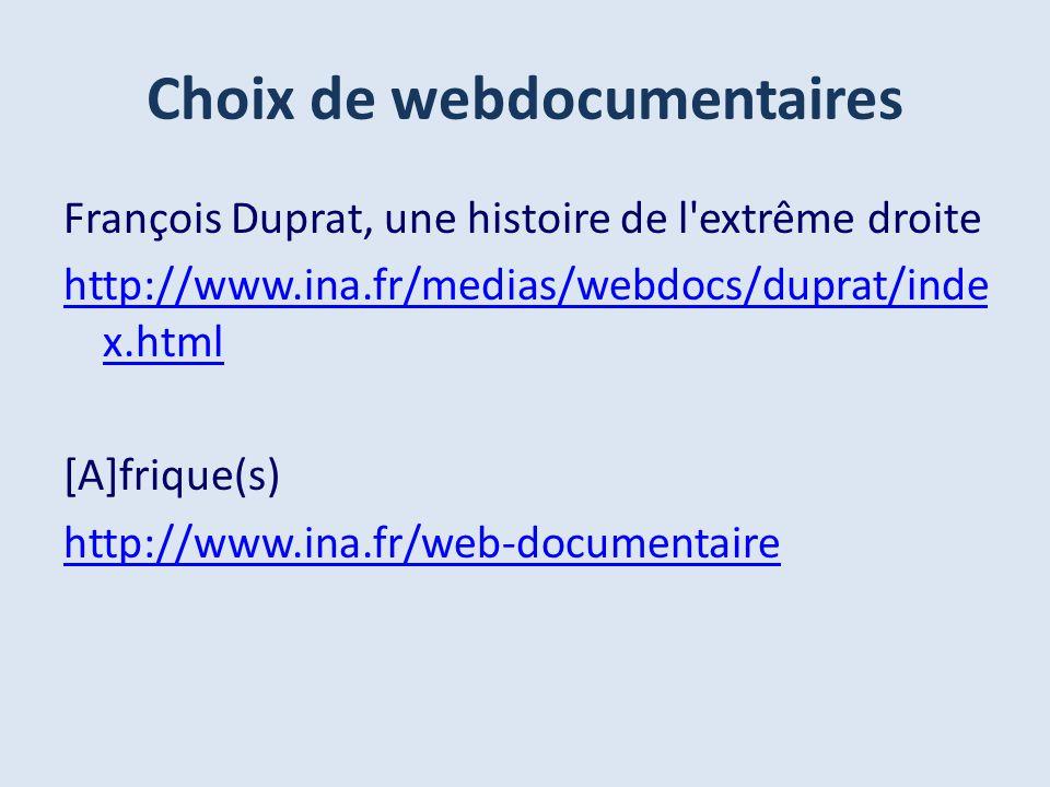 Choix de webdocumentaires François Duprat, une histoire de l extrême droite http://www.ina.fr/medias/webdocs/duprat/inde x.html [A]frique(s) http://www.ina.fr/web-documentaire