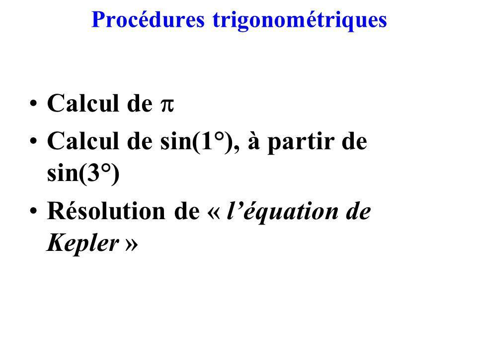 Procédures trigonométriques Calcul de Calcul de sin(1°), à partir de sin(3°) Résolution de « léquation de Kepler »