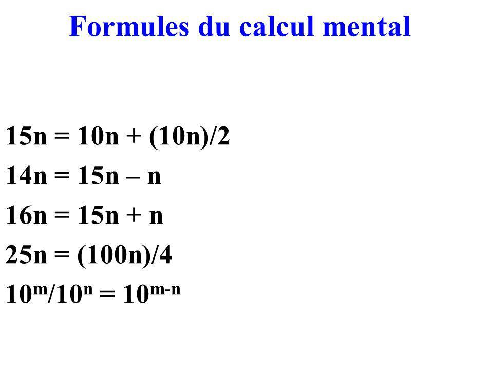 Formules du calcul mental 15n = 10n + (10n)/2 14n = 15n – n 16n = 15n + n 25n = (100n)/4 10 m /10 n = 10 m-n