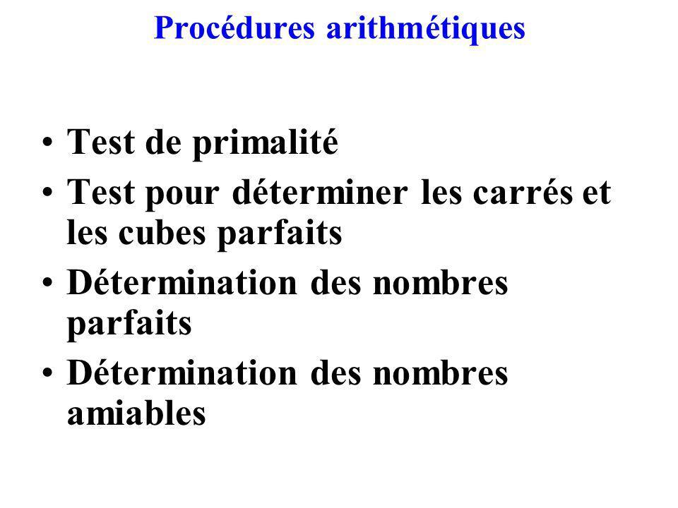 Procédures arithmétiques Test de primalité Test pour déterminer les carrés et les cubes parfaits Détermination des nombres parfaits Détermination des nombres amiables