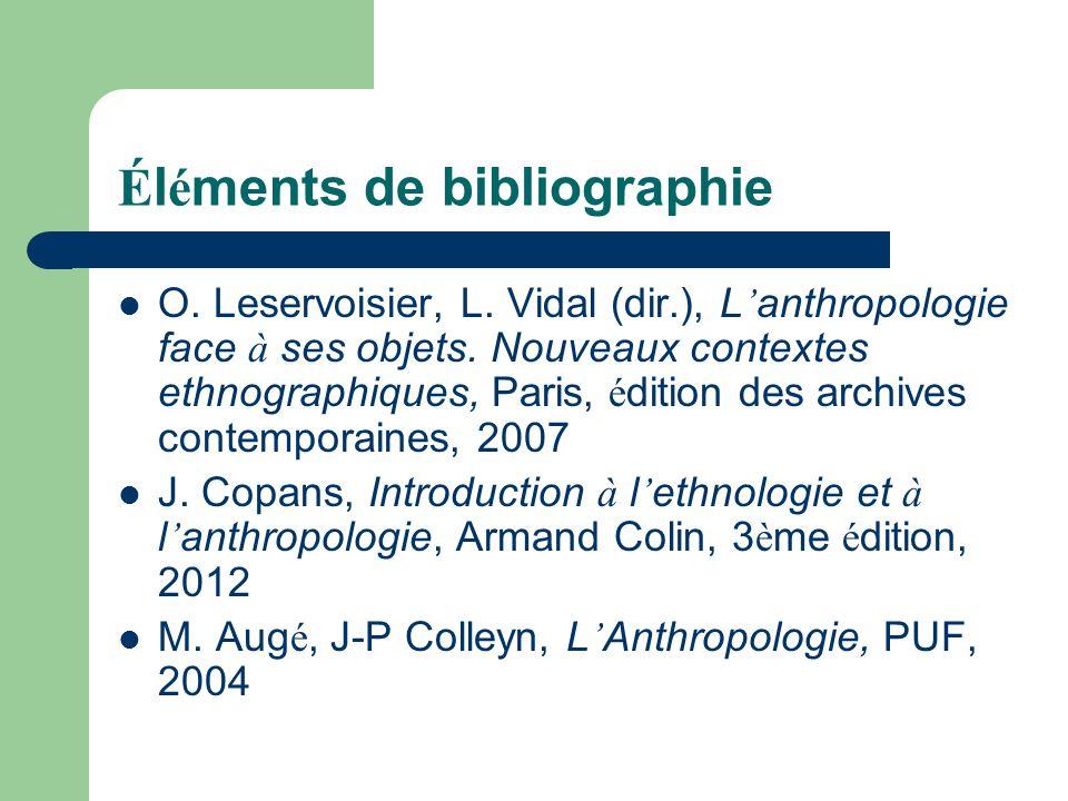 É l é ments de bibliographie O. Leservoisier, L. Vidal (dir.), L anthropologie face à ses objets. Nouveaux contextes ethnographiques, Paris, é dition