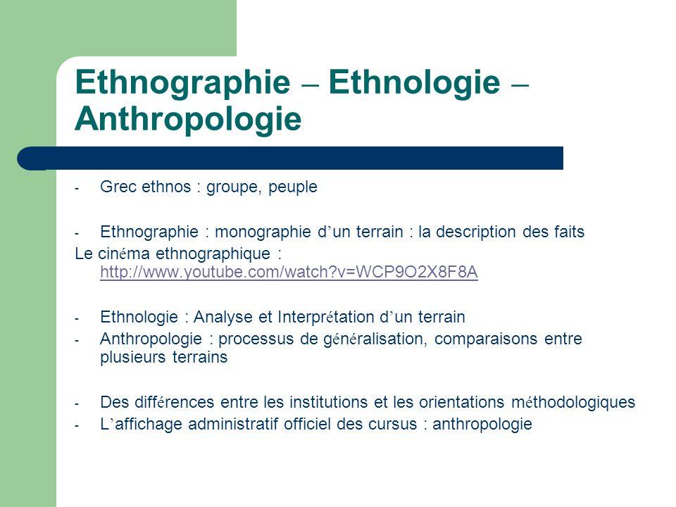 Ethnographie – Ethnologie – Anthropologie - Grec ethnos : groupe, peuple - Ethnographie : monographie d un terrain : la description des faits Le cin é