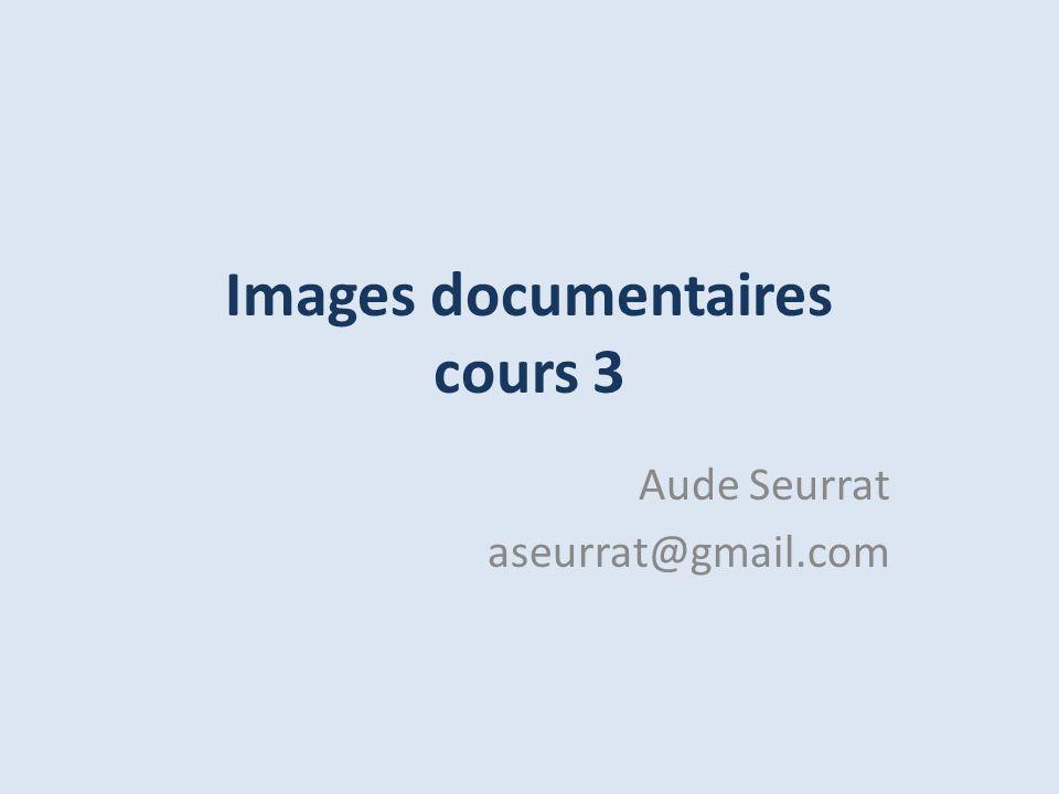 Images documentaires cours 3 Aude Seurrat aseurrat@gmail.com