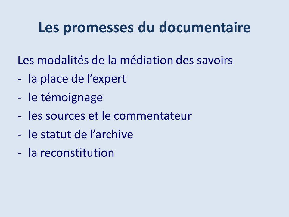 Les promesses du documentaire Les modalités de la médiation des savoirs -la place de lexpert -le témoignage -les sources et le commentateur -le statut de larchive -la reconstitution