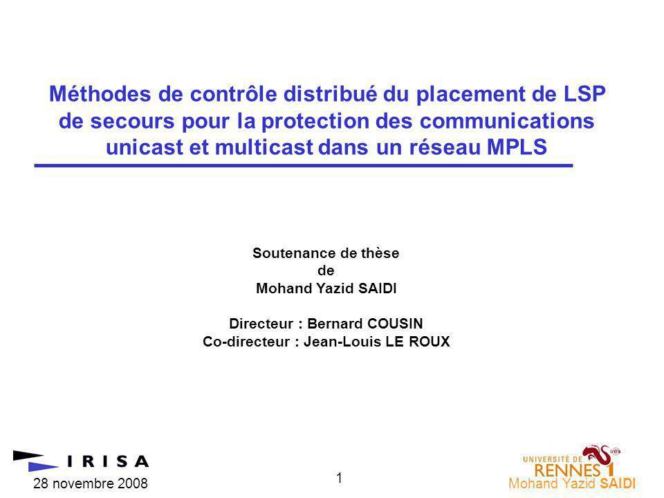 28 novembre 2008Mohand Yazid SAIDI 1 Méthodes de contrôle distribué du placement de LSP de secours pour la protection des communications unicast et mu