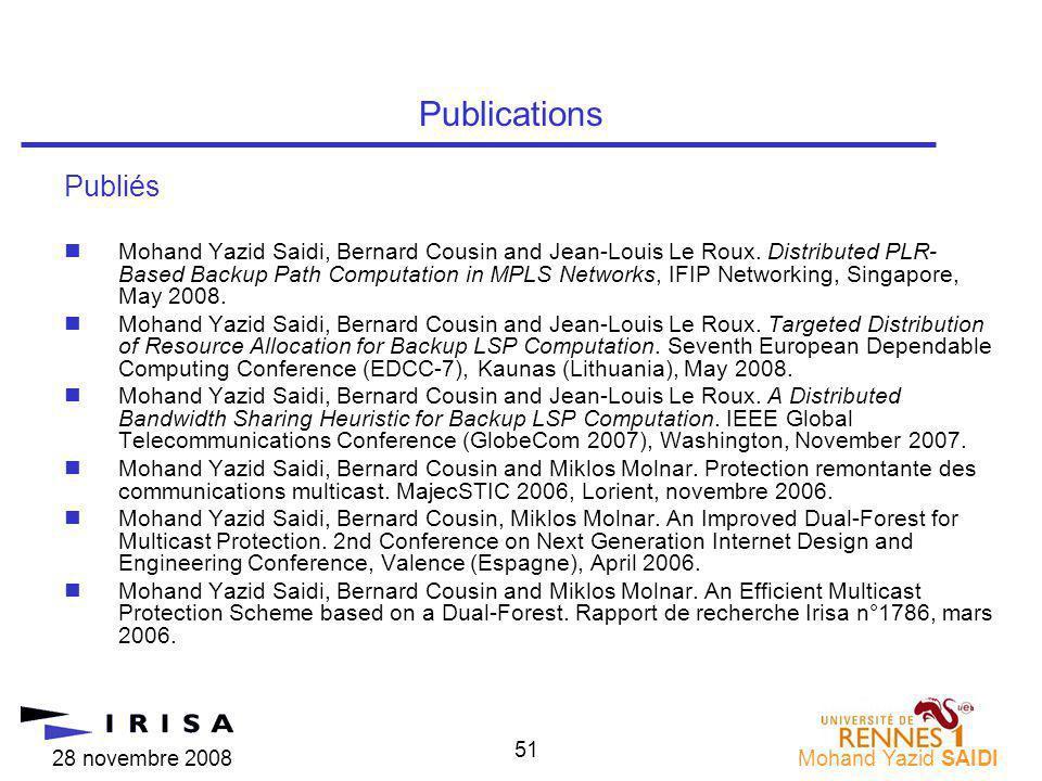 28 novembre 2008Mohand Yazid SAIDI 51 Publiés nMohand Yazid Saidi, Bernard Cousin and Jean-Louis Le Roux. Distributed PLR- Based Backup Path Computati