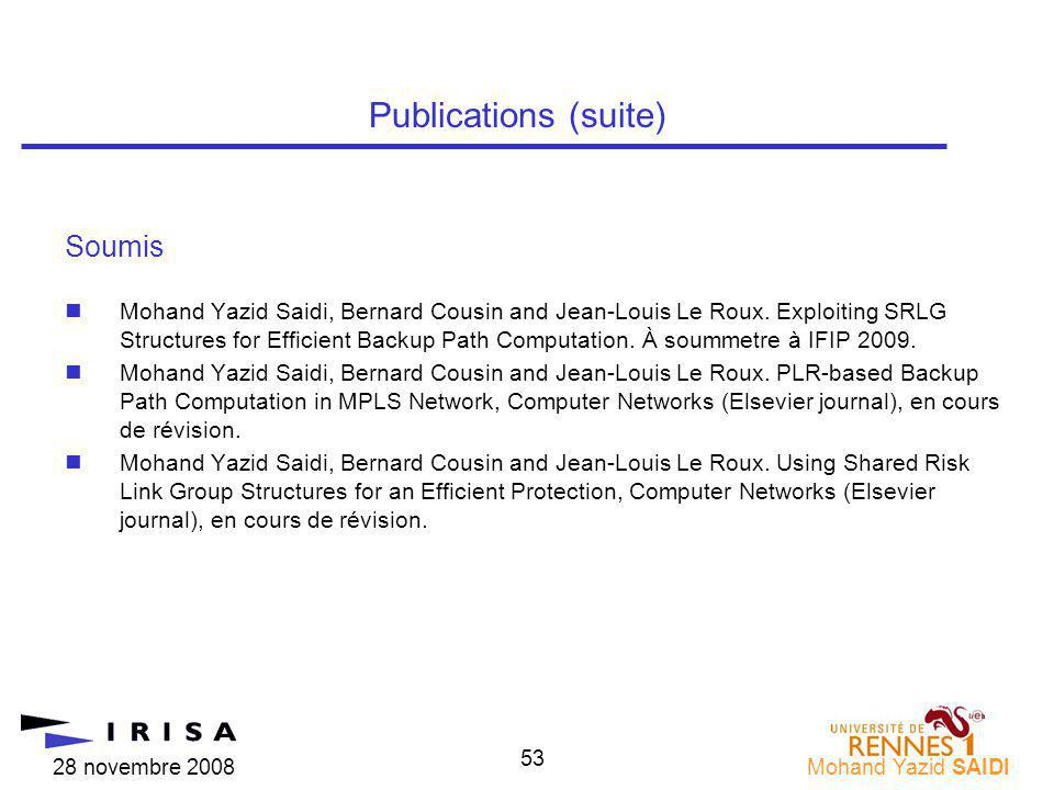 28 novembre 2008Mohand Yazid SAIDI 53 Soumis nMohand Yazid Saidi, Bernard Cousin and Jean-Louis Le Roux. Exploiting SRLG Structures for Efficient Back
