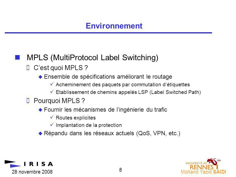 28 novembre 2008Mohand Yazid SAIDI 8 nMPLS (MultiProtocol Label Switching) Cest quoi MPLS ? Ensemble de spécifications améliorant le routage üAchemine