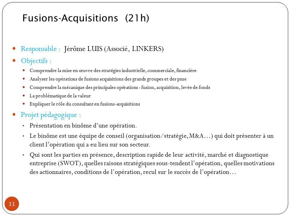 Responsable : Jérôme LUIS (Associé, LINKERS) Objectifs : Comprendre la mise en œuvre des stratégies industrielle, commerciale, financière Analyser les