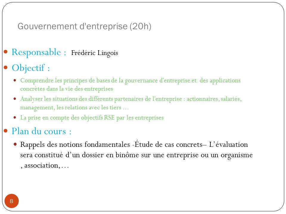 Gouvernement d'entreprise (20h) Responsable : Frédéric Lingois Objectif : Comprendre les principes de bases de la gouvernance d'entreprise et des appl