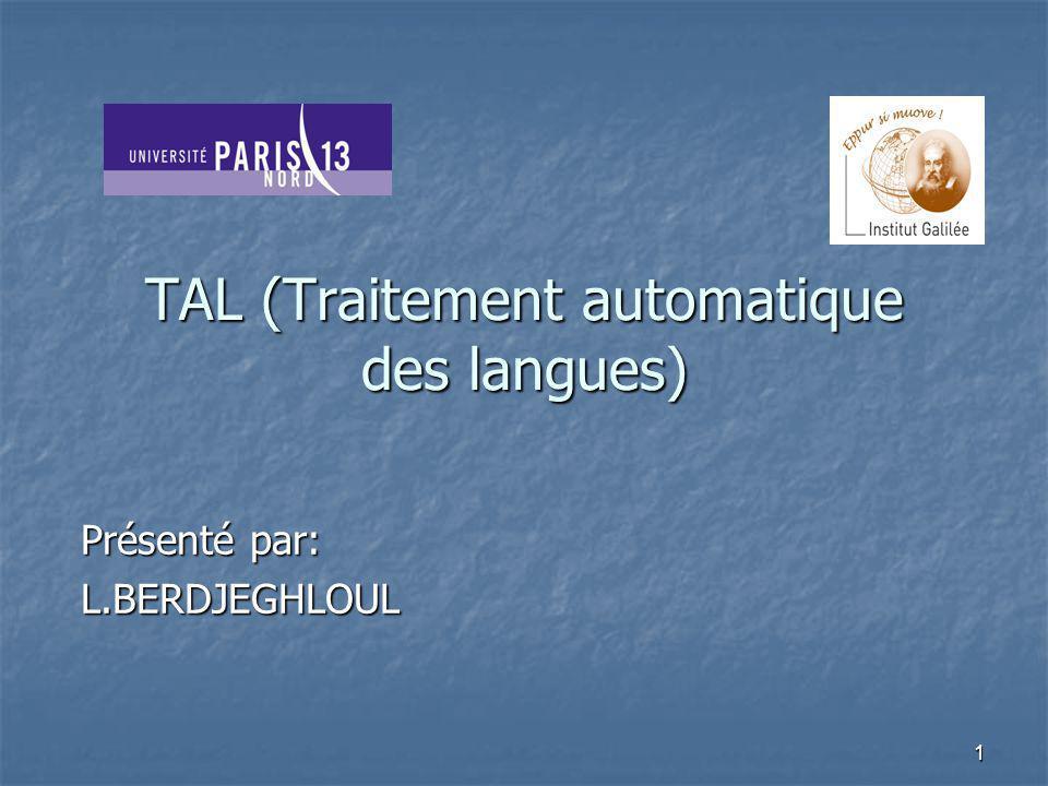 1 TAL (Traitement automatique des langues) Présenté par: L.BERDJEGHLOUL