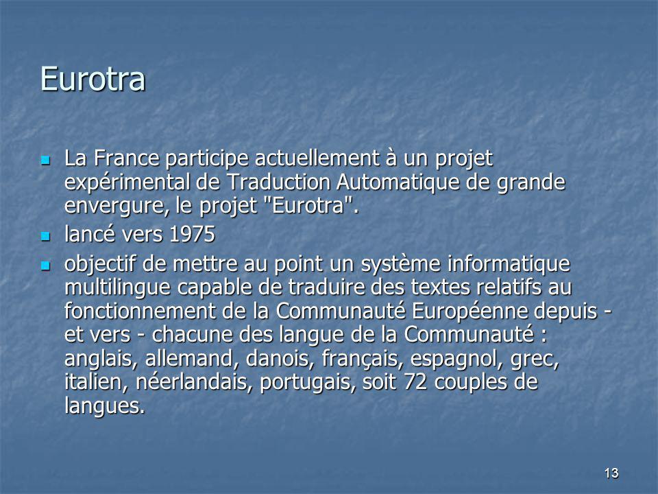 13 Eurotra La France participe actuellement à un projet expérimental de Traduction Automatique de grande envergure, le projet Eurotra .