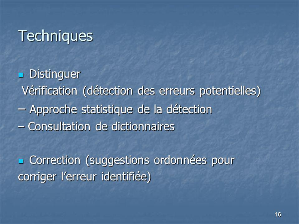 16 Techniques Distinguer Distinguer Vérification (détection des erreurs potentielles) Vérification (détection des erreurs potentielles) – Approche sta