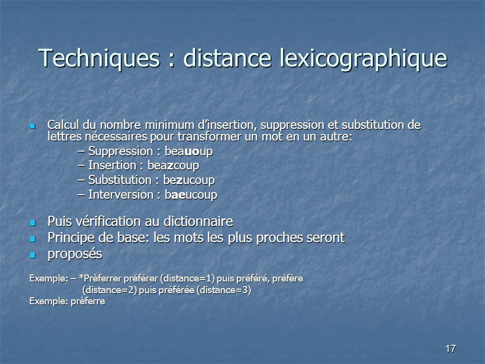 17 Techniques : distance lexicographique Calcul du nombre minimum dinsertion, suppression et substitution de lettres nécessaires pour transformer un m