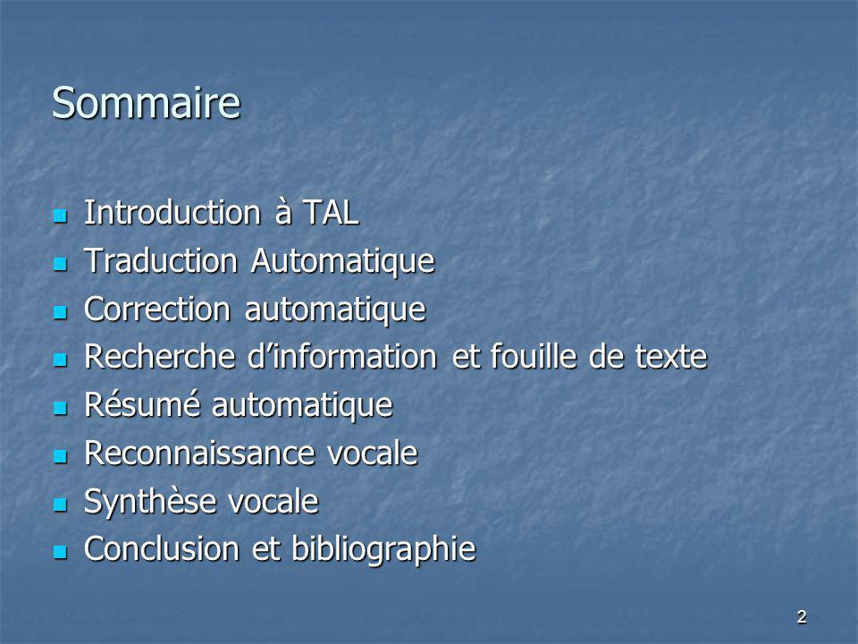 2 Sommaire Introduction à TAL Introduction à TAL Traduction Automatique Traduction Automatique Correction automatique Correction automatique Recherche