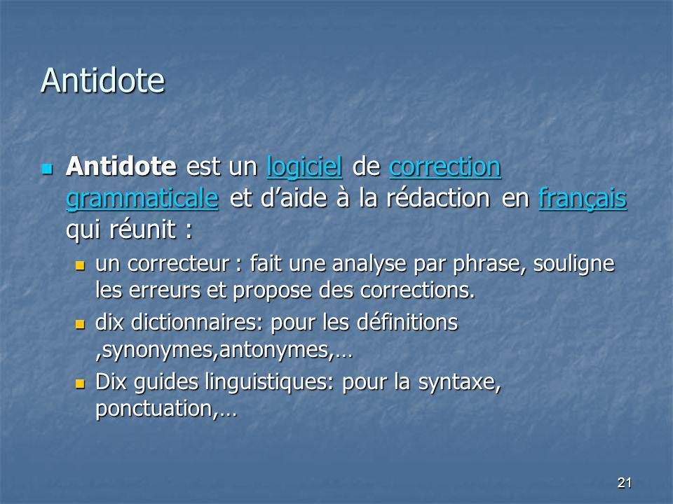 21 Antidote Antidote est un logiciel de correction grammaticale et daide à la rédaction en français qui réunit : Antidote est un logiciel de correctio