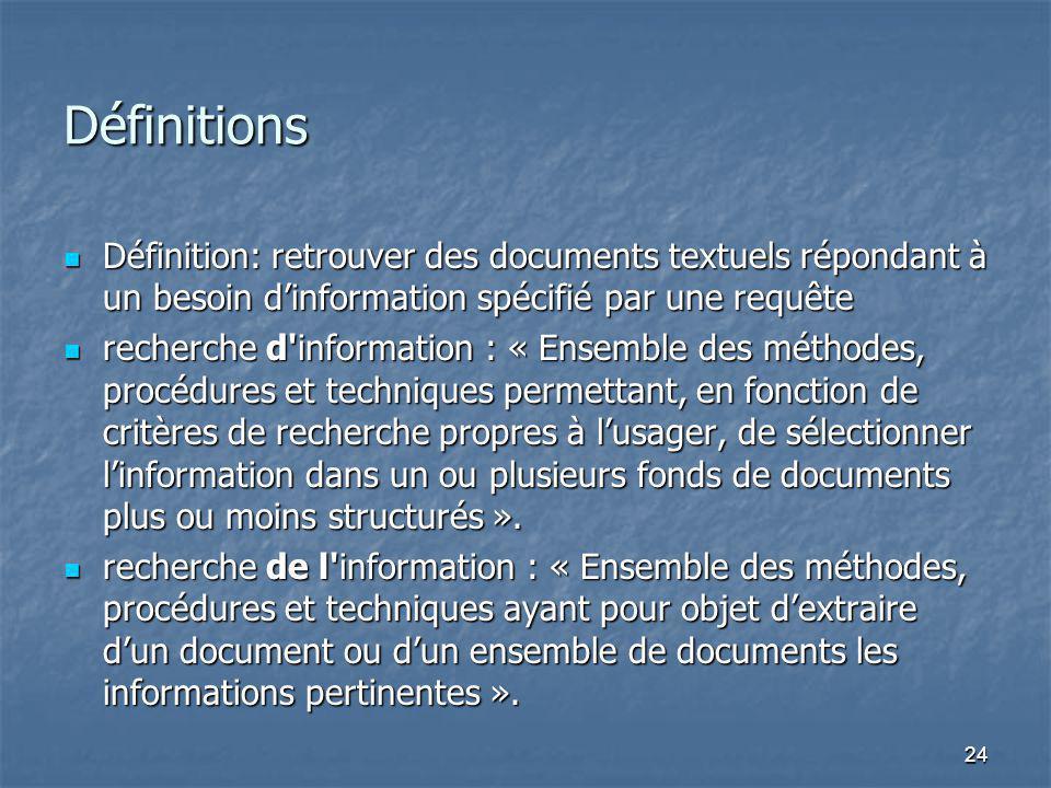 24 Définitions Définition: retrouver des documents textuels répondant à un besoin dinformation spécifié par une requête Définition: retrouver des docu