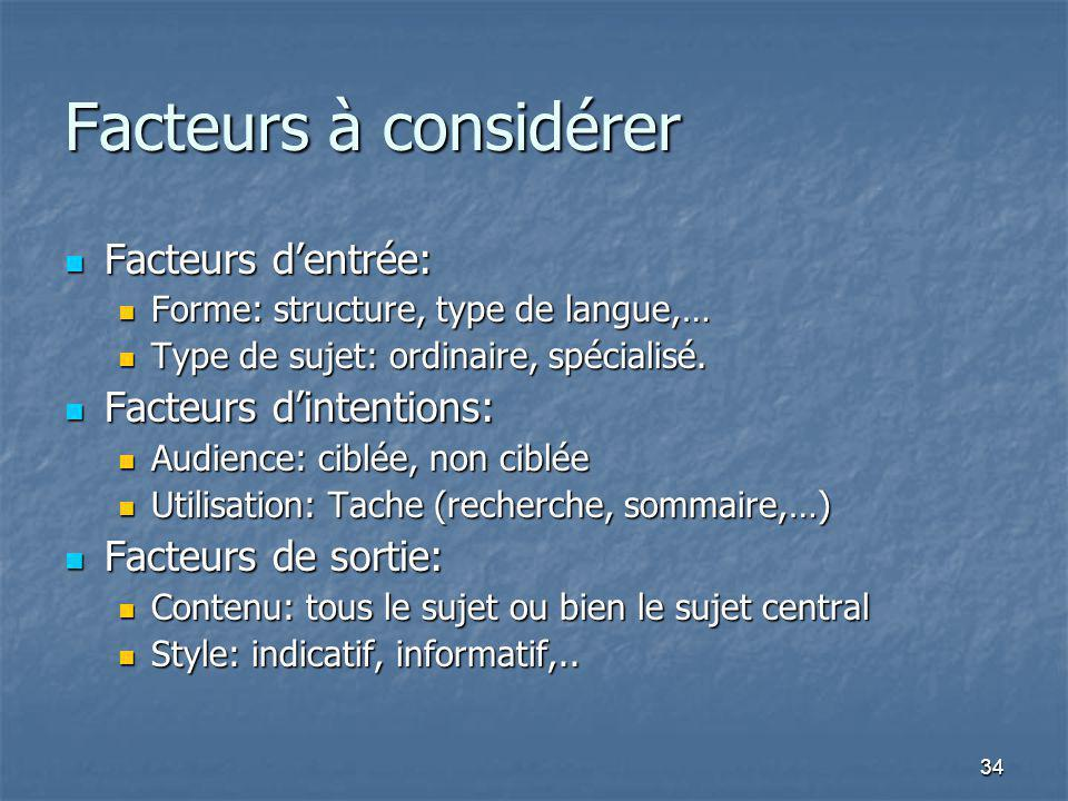 34 Facteurs à considérer Facteurs dentrée: Facteurs dentrée: Forme: structure, type de langue,… Forme: structure, type de langue,… Type de sujet: ordinaire, spécialisé.