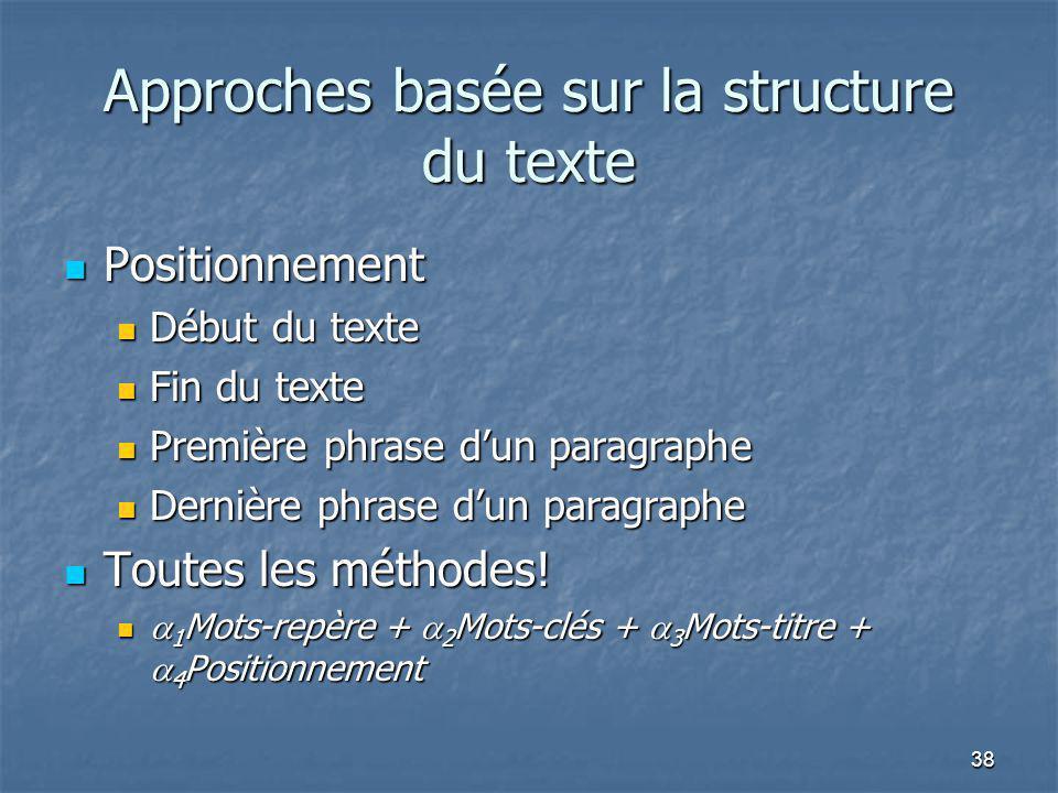 38 Approches basée sur la structure du texte Positionnement Positionnement Début du texte Début du texte Fin du texte Fin du texte Première phrase dun