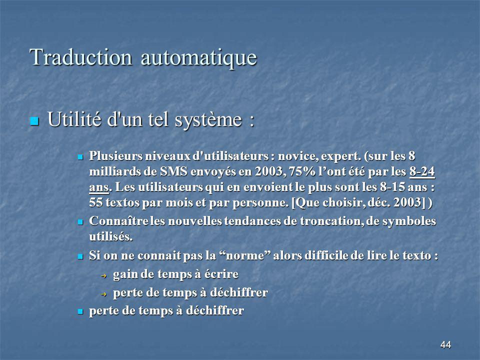 44 Traduction automatique Utilité d un tel système : Utilité d un tel système : Plusieurs niveaux d utilisateurs : novice, expert.