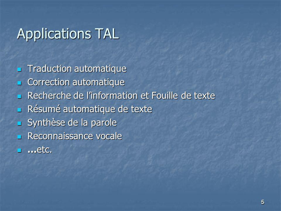 5 Applications TAL Traduction automatique Traduction automatique Correction automatique Correction automatique Recherche de linformation et Fouille de