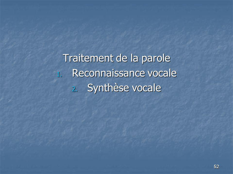 52 Traitement de la parole 1. Reconnaissance vocale 2. Synthèse vocale