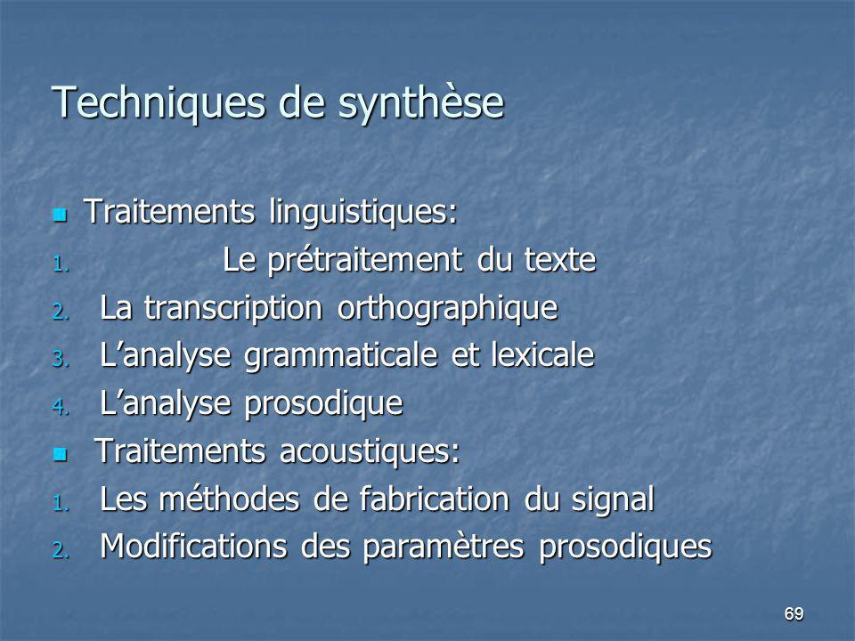 69 Techniques de synthèse Traitements linguistiques: Traitements linguistiques: 1. Le prétraitement du texte 2. La transcription orthographique 3. Lan