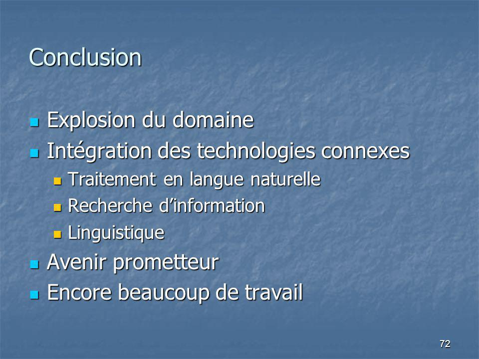 72 Conclusion Explosion du domaine Explosion du domaine Intégration des technologies connexes Intégration des technologies connexes Traitement en lang