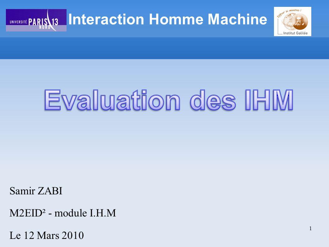 Un évaluateur « chemine » à travers linterface Il essaie dagir comme un utilisateur Ses actions sont basées sur un modèle générique de lactivité dun utilisateur Rapide (+) Grossière (dirty) (-) N implique pas des utilisateurs (-) Ne permet pas didentifier des problèmes liés au domaine (-) 2.2 LA BALLADE COGNITIVE Evaluation des IHM 12