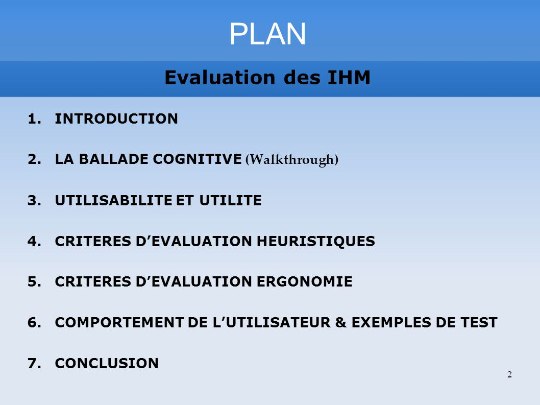 PLAN 1.INTRODUCTION 2.LA BALLADE COGNITIVE (Walkthrough) 3.UTILISABILITE ET UTILITE 4.CRITERES DEVALUATION HEURISTIQUES 5.CRITERES DEVALUATION ERGONOM