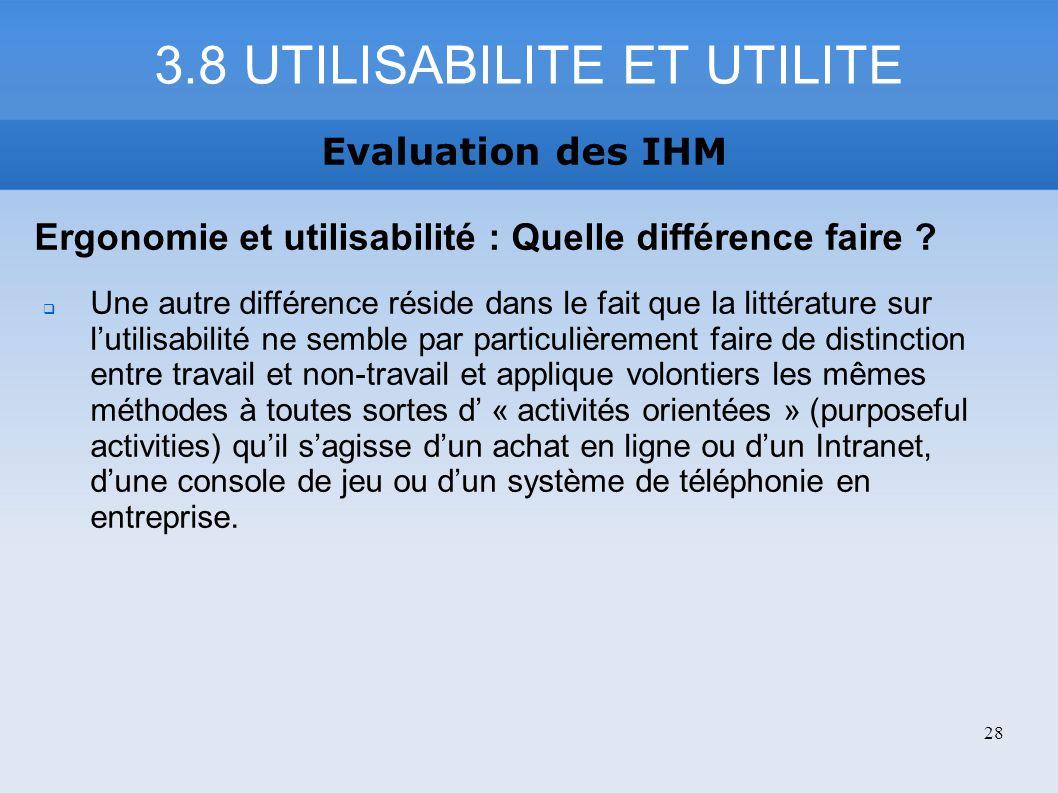 3.8 UTILISABILITE ET UTILITE Evaluation des IHM Ergonomie et utilisabilité : Quelle différence faire ? Une autre différence réside dans le fait que la
