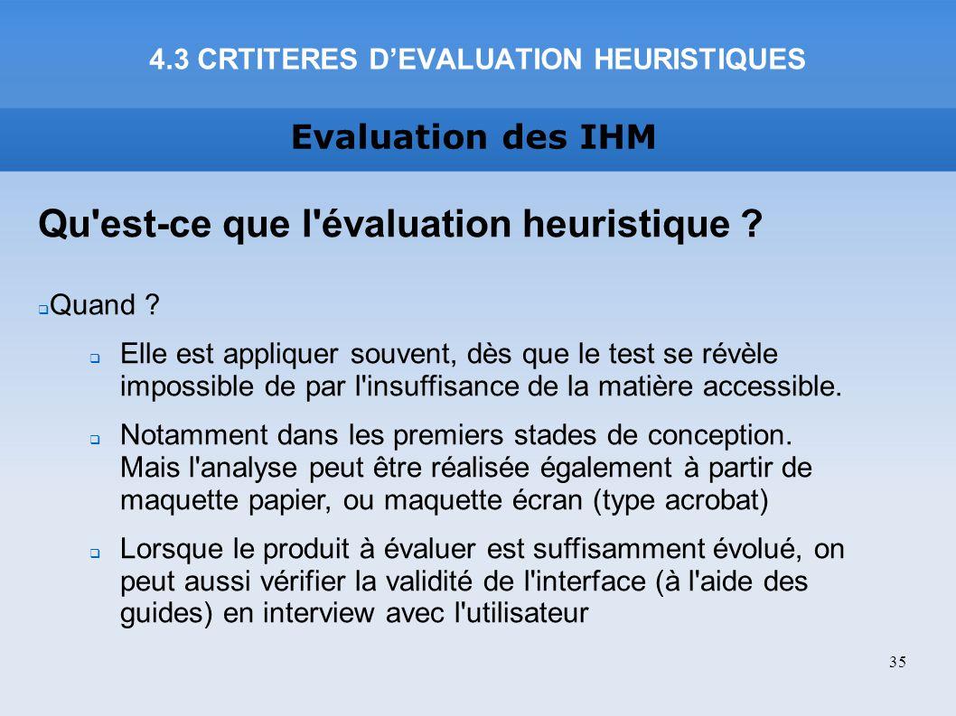 Evaluation des IHM Qu'est-ce que l'évaluation heuristique ? Quand ? Elle est appliquer souvent, dès que le test se révèle impossible de par l'insuffis