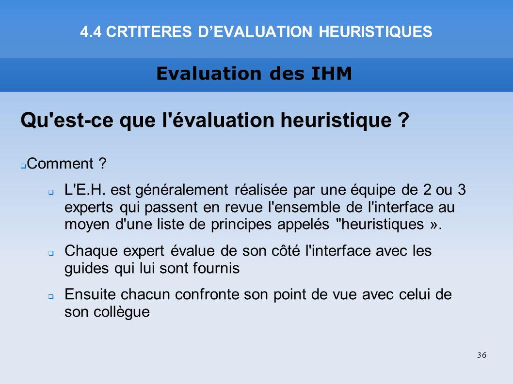 Evaluation des IHM Qu'est-ce que l'évaluation heuristique ? Comment ? L'E.H. est généralement réalisée par une équipe de 2 ou 3 experts qui passent en